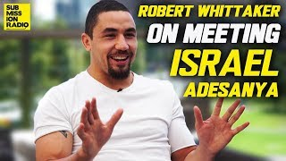 Robert Whittaker Describes Meeting Israel Adesanya For First Time