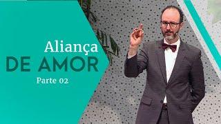 08/06/19 - Aliança de Amor - Parte 02 - Pr. André Flores