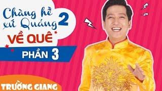 Liveshow Trường Giang Chàng Hề Xứ Quảng 2 - Về Quê - Phần 3