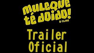 Trailer Muleque Té Doido! O Filme