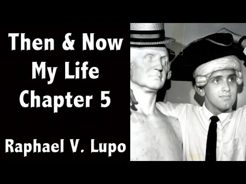 Raphael V. Lupo - Then and Now : My Life -  Chapter 5