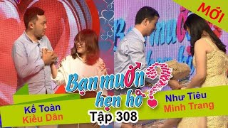 BẠN MU�N HẸN HÒ | Tập 308 UNCUT | Kế Toàn - Ki�u Dân | Như Tiêu - Minh Trang | 110917 💖