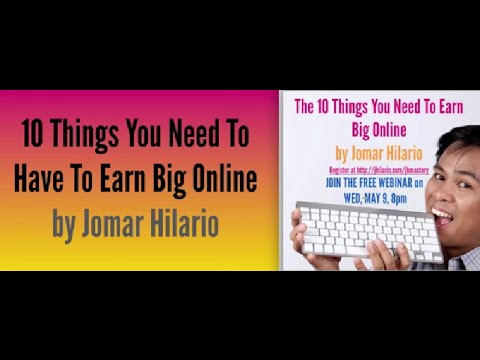 10 Things You Need to Have To Earn Big Online by Jomar Hilario