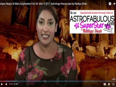 Eclipse Magic & Mars Epiphanies Feb 26- Mar 4 2017 Astrology Horoscope by Nadiya Shah