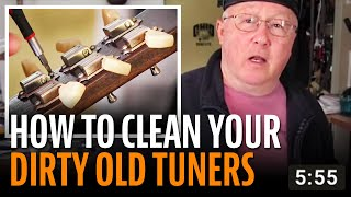 Watch the Trade Secrets Video, How to clean and lube dirty old guitar tuners