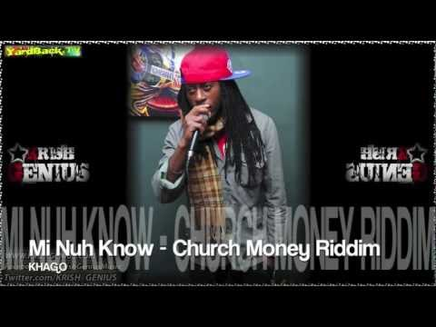Khago - Mi Nuh Know [Church Money Riddim] Nov 2012