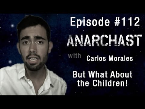 Anarchast Ep. 112 Carlos Morales; Child Protective Services Whistleblower