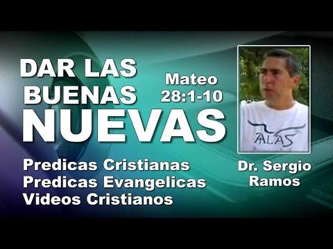 Dr. Sergio Ramos: DAR LAS BUENAS NUEVAS - Predicaciones Cristianas Evangélicas - Predicas -