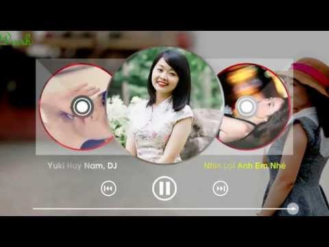 Nhìn Lại Anh Em Nhé ( Remix ) Yuki Huy Nam-DJ VA