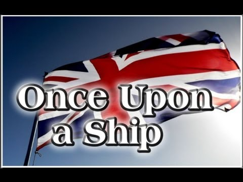 Once upon a Ship - The Royal Navy - UK