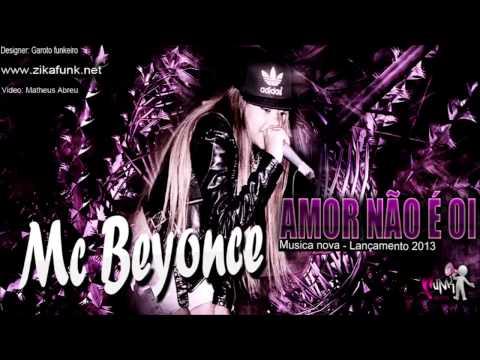 Mc Beyonce   Amor Não é Oi [LANÇAMENTO 2013] { Dj Cientista }