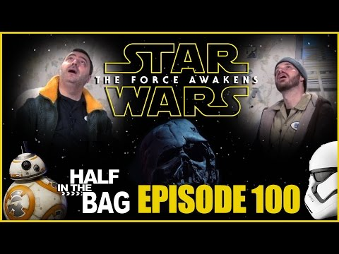 Half in the Bag Episode 100: Star Wars: The Force Awakens