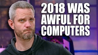 This is why 2018 was TERRIBLE for PC...