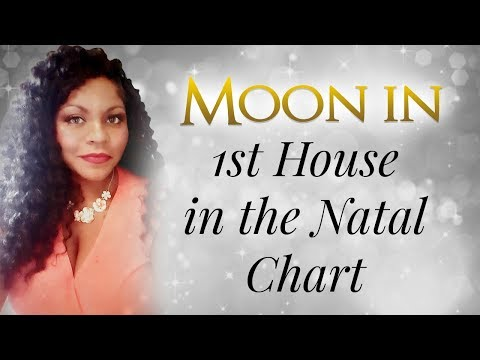 MOON IN THE 1ST HOUSE OF THE NATAL CHART
