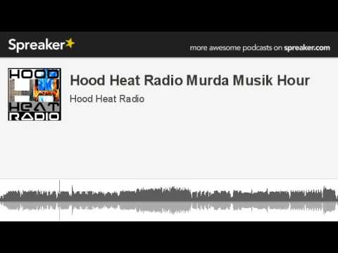 Hood Heat Radio Murda Musik Hour (made with Spreaker)
