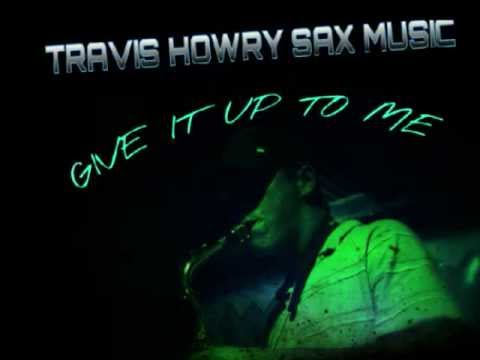 GIVE IT UP TO ME - TRAVIS HOWRY SAX MUSIC IMPROV
