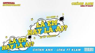 Chính Anh - Lena ft. Klaw ( PRODUCED BY ASTRONORMOUS | LÀ EM HAY LÀ AI OST)