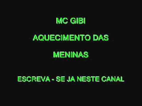 MC GIBI - AQUECIMENTO DAS MENINAS ( 2011 )