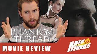 PHANTOM THREAD: Daniel Day-Lewis's BEST Performance? | Movie Review