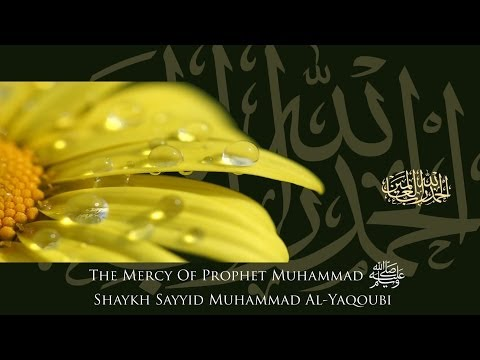 The Mercy (Rahma) of Prophet Muhammad (Sallalahu'Alayhi Wa Sallam) - HD