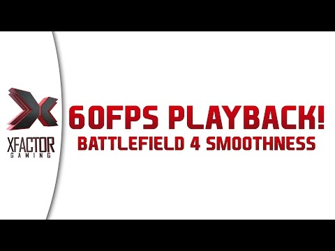 60FPS Battlefield 4 Playback - A new standard of gameplay!
