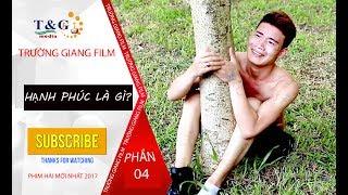 Phim Hài Mới Nhất 2017 | HẠNH PHÚC LÀ GÌ ? ! Trường Giang Film - Phần 4
