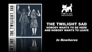 The Twilight Sad In Nowheres [Nobody Wants To Be Here