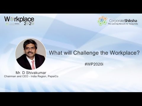 What will Challenge the Workplace? - D Shivakumar, CEO & Chairman, PepsiCo India