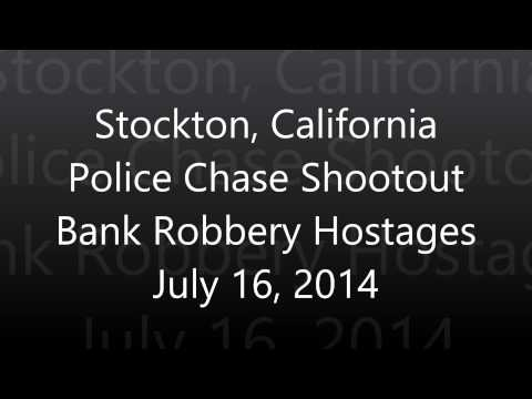 Scanner Audio Feed Stockton Police Chase And Shootout After Bank Robbery With Hostages July 16, 2014