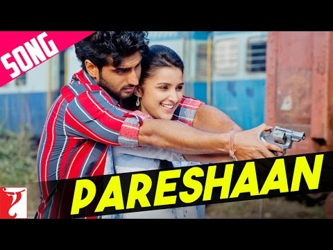 Pareshaan - Song - Ishaqzaade - Arjun Kapoor | Parineeti Chopra