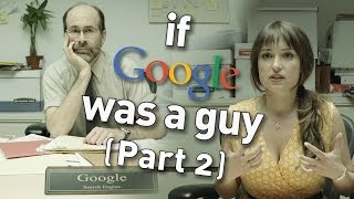 If Google Was a Guy - Part 2