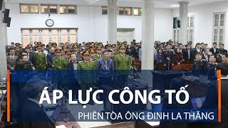 Áp lực công tố phiên tòa ông Đinh La Thăng | VTC1