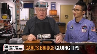 Watch the Trade Secrets Video, My friend Carl's bridge gluing tips