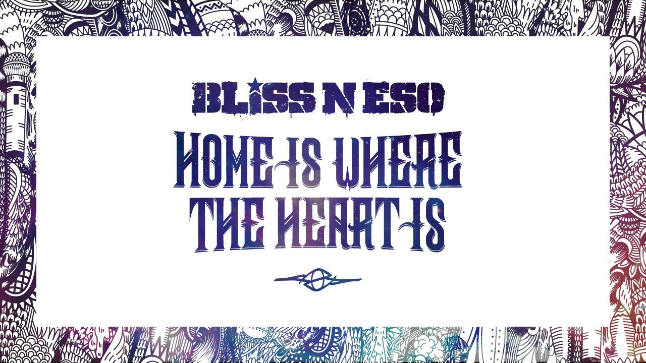 Bliss n Eso - Home Is Where The Heart Is (Lyrics) - YouTube