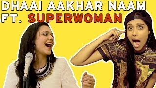Dhaai Aaakhar Naam - Maatibaani Ft. Superwoman