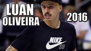 LUAN OLIVEIRA Best Videos Skateboarding 2016    Best Of Luan Oliveira