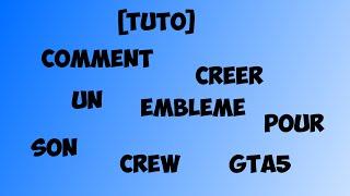 GTA 5 / Comment Créer Un Emblème Pour Votre Crew