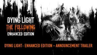 Dying Light: The Following Enhanced Edition - Bejelentés Trailer