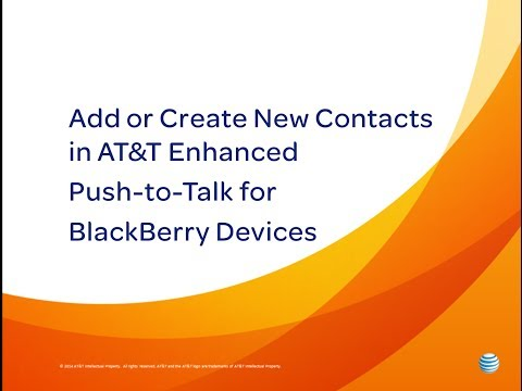 Add or Create New Contacts in AT&T Enhanced Push-to-Talk for BlackBerry Devices: How To Video