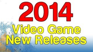 2014 New Video Game Releases For PS4, Xbox One, PC, PS3
