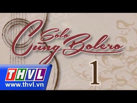THVL | Solo cùng Bolero - Tập 1 (phần 1)