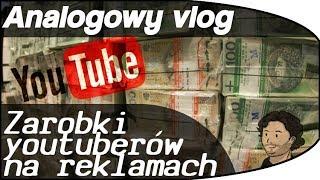 Ile zarabiają YouTuberzy z reklam, Polsat i 3$ za 1000 wyświetleń - Analogowy Vlog #38