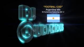 Football GOD! Argentina Mix - DJ Audacious Feat. Ball-Z