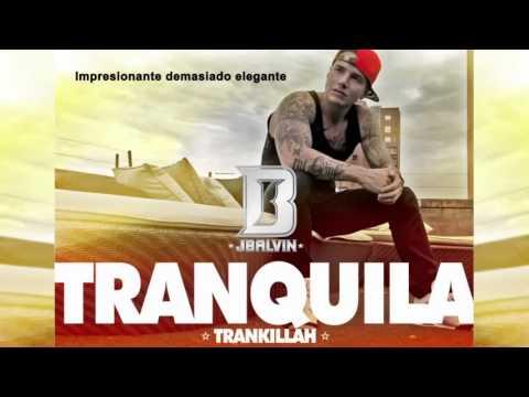 J Balvin   Tranquila Oficial Con Letra Reggaeton 2012