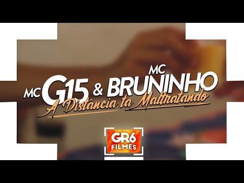 MC G15 e MC Bruninho - A Distância ta Maltratando