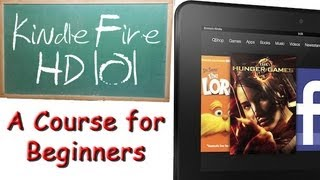 Kindle Fire HD: 101 (A Course For Beginners)