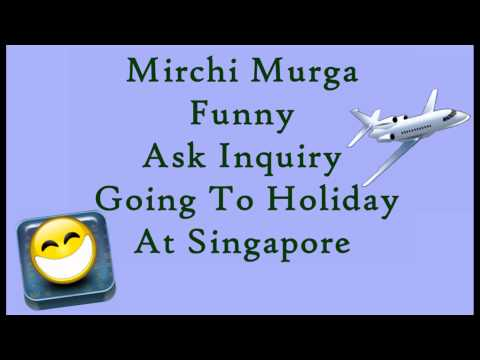 Mirchi Murga Funny - Ask Inquiry Going To Holiday At Singapore