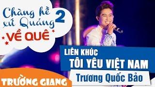 Liên Khúc Quê Tôi, Tôi Yêu Việt Nam, Tôi Yêu_Trương Quốc Bảo_Liveshow Chàng Hề Xứ Quảng 2