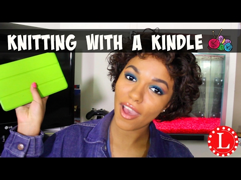KNITTING with Kindle Fire - Review - Tutorial of Options, Apps and Ideas