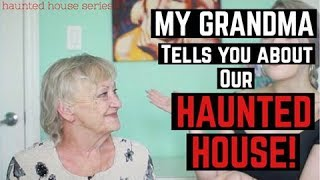 My Grandma talks about OUR HAUNTED HOUSE! | Paranormal Storytime...